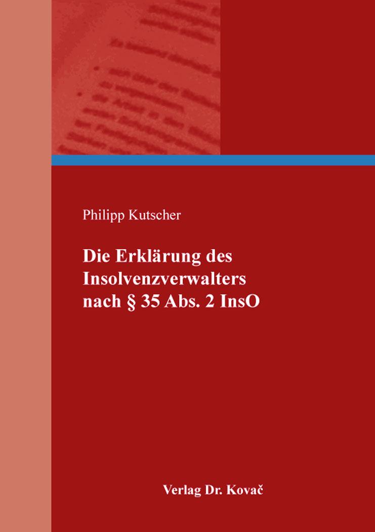 Cover: Die Erklärung des Insolvenzverwalters nach § 35 Abs. 2 InsO