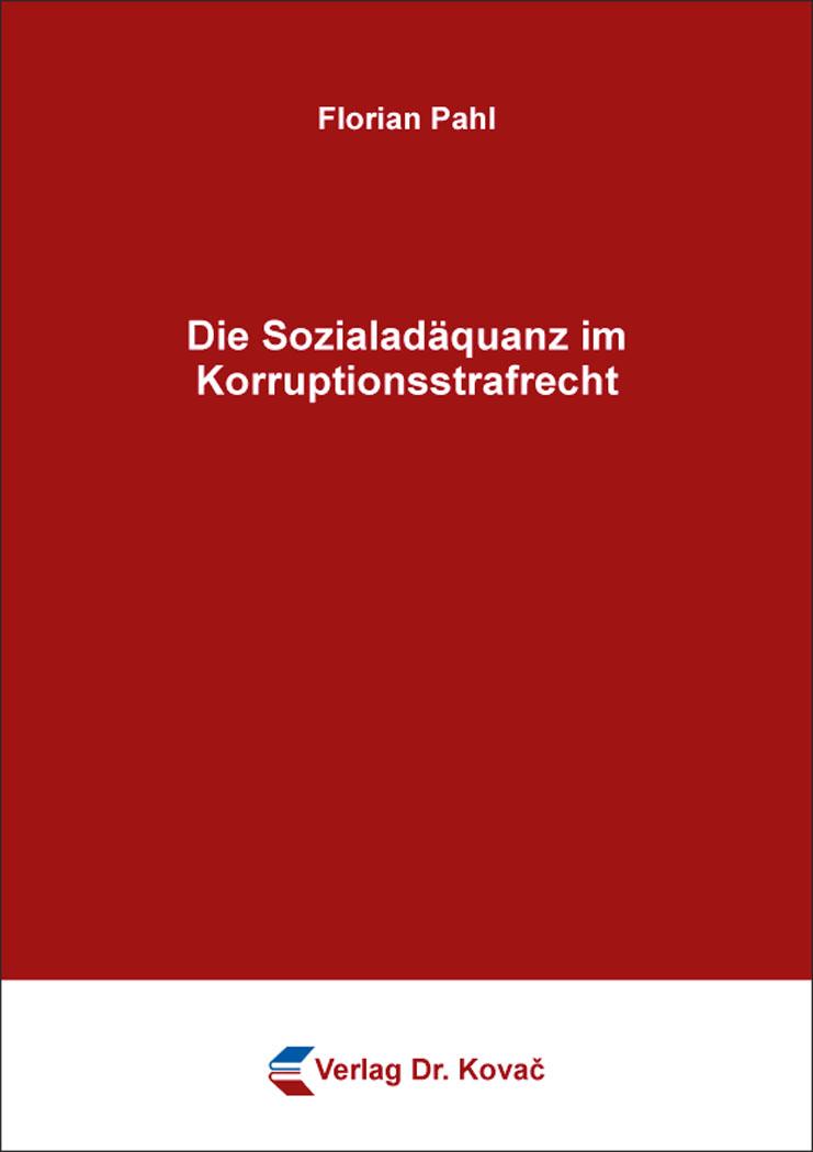 Cover: Die Sozialadäquanz im Korruptionsstrafrecht