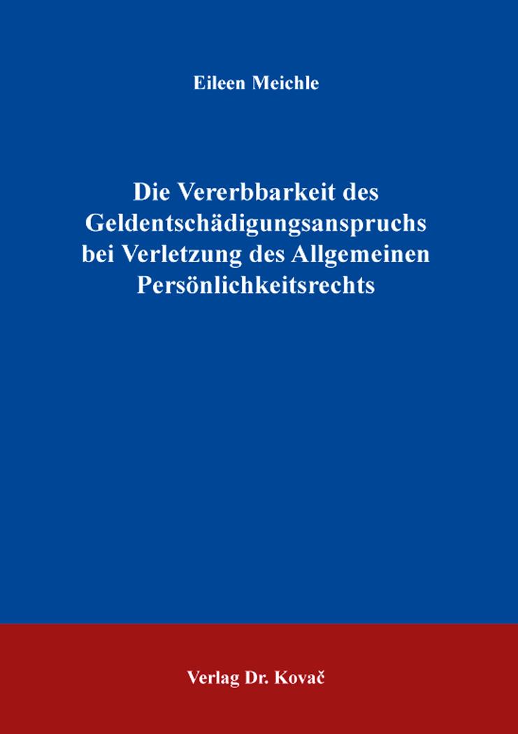 Cover: Die Vererbbarkeit des Geldentschädigungsanspruchs bei Verletzung des Allgemeinen Persönlichkeitsrechts