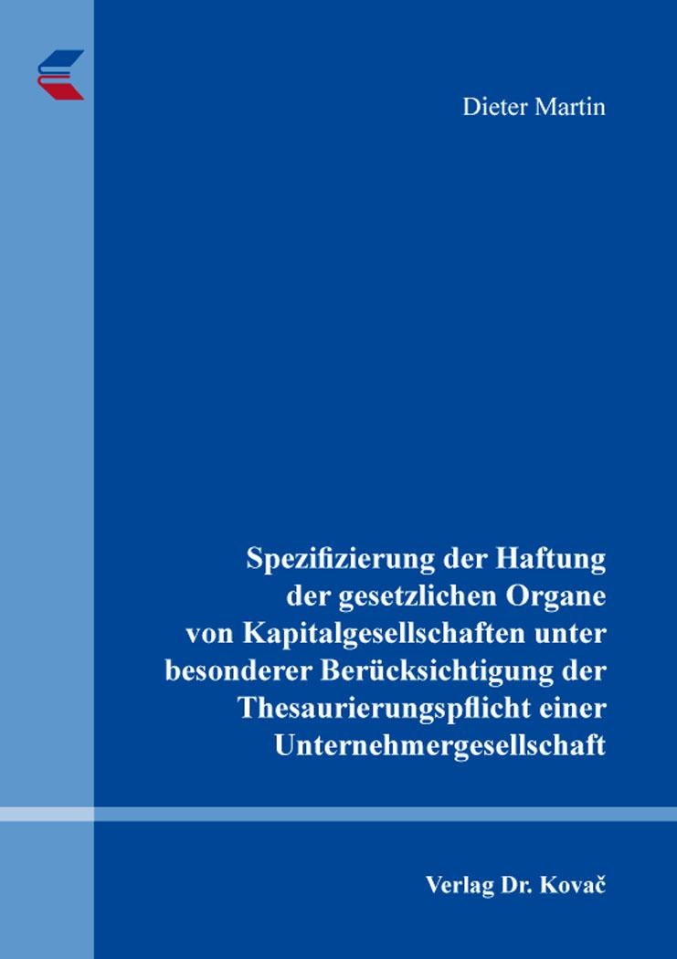 Cover: Spezifizierung der Haftung der gesetzlichen Organe von Kapitalgesellschaften unter besonderer Berücksichtigung der Thesaurierungspflicht einer Unternehmergesellschaft