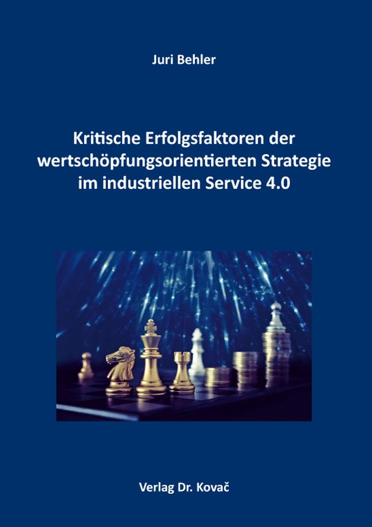 Cover: Kritische Erfolgsfaktoren der wertschöpfungsorientierten Strategie im industriellen Service 4.0