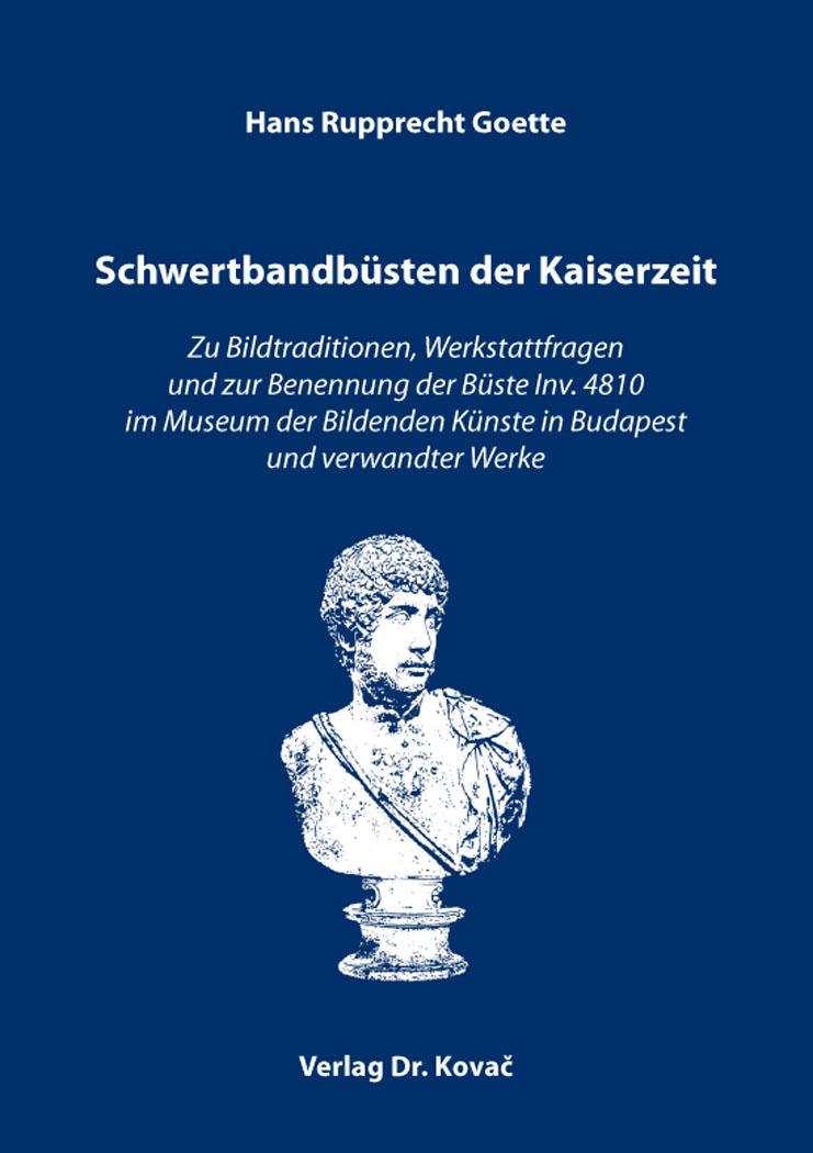 Cover: Schwertbandbüsten der Kaiserzeit