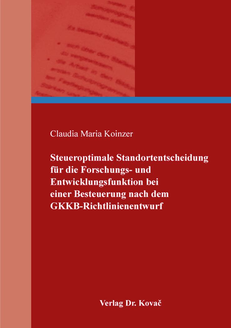 Cover: Steueroptimale Standortentscheidung für die Forschungs- und Entwicklungsfunktion bei einer Besteuerung nach dem GKKB-Richtlinienentwurf