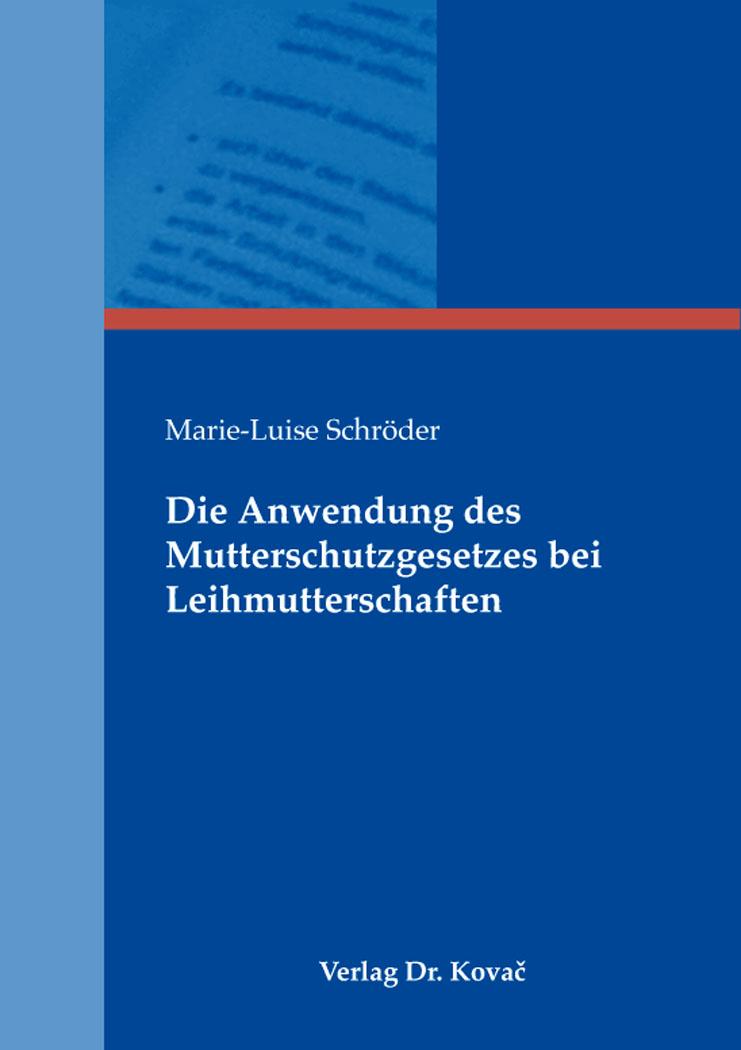 Cover: Die Anwendung des Mutterschutzgesetzes bei Leihmutterschaften