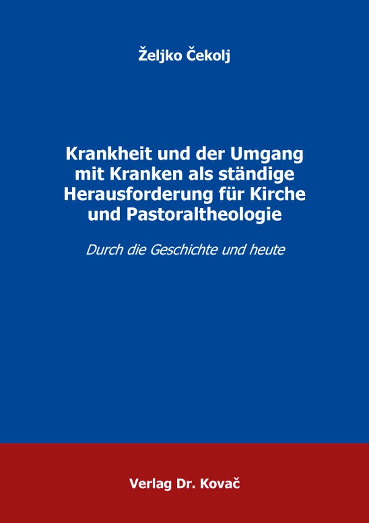 Cover: Krankheit und der Umgang mit Kranken als ständige Herausforderung für Kirche und Pastoraltheologie