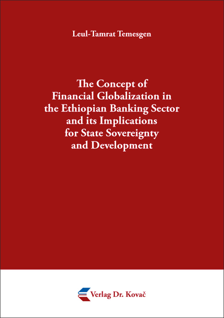 Cover: The Concept of Financial Globalization in the Ethiopian Banking Sector and its Implications for State Sovereignty and Development