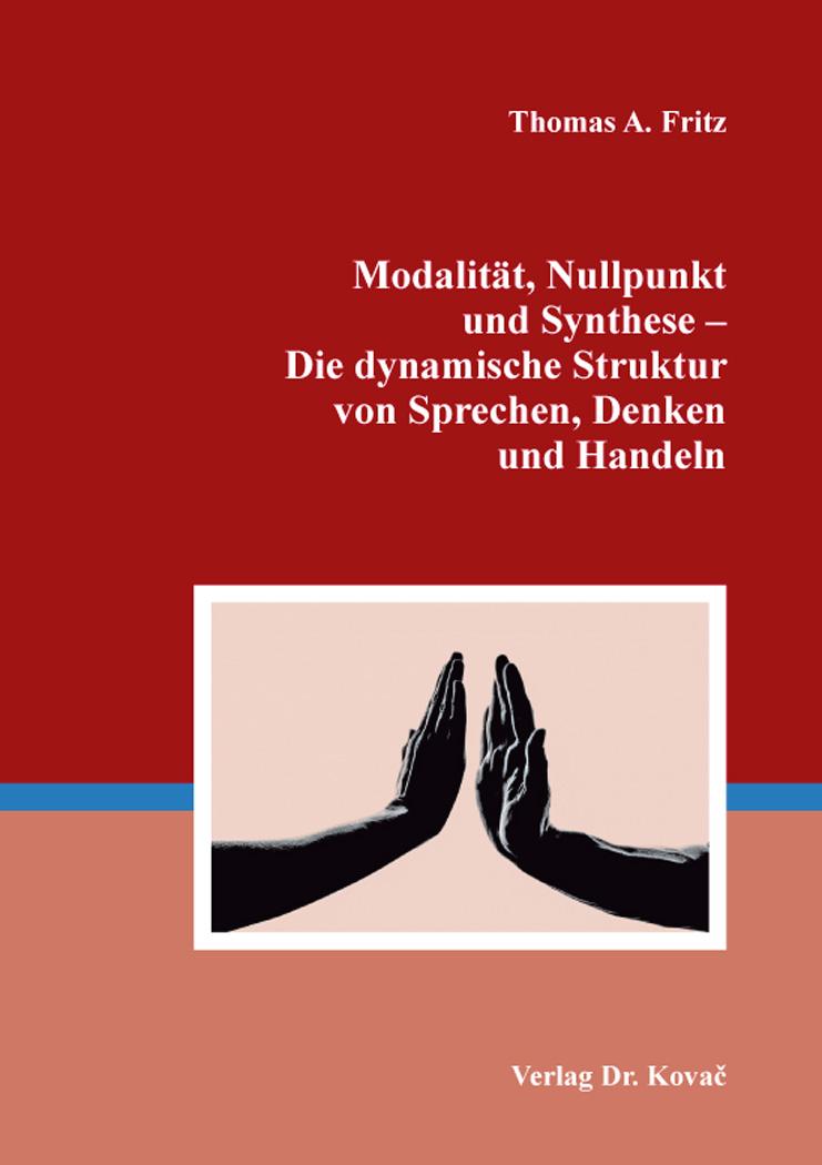 Cover: Modalität, Nullpunkt und Synthese – Die dynamische Struktur von Sprechen, Denken und Handeln