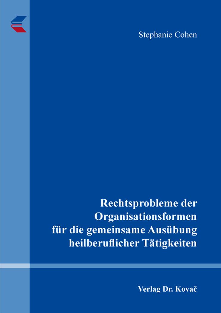 Cover: Rechtsprobleme der Organisationsformen für die gemeinsame Ausübung heilberuflicher Tätigkeiten