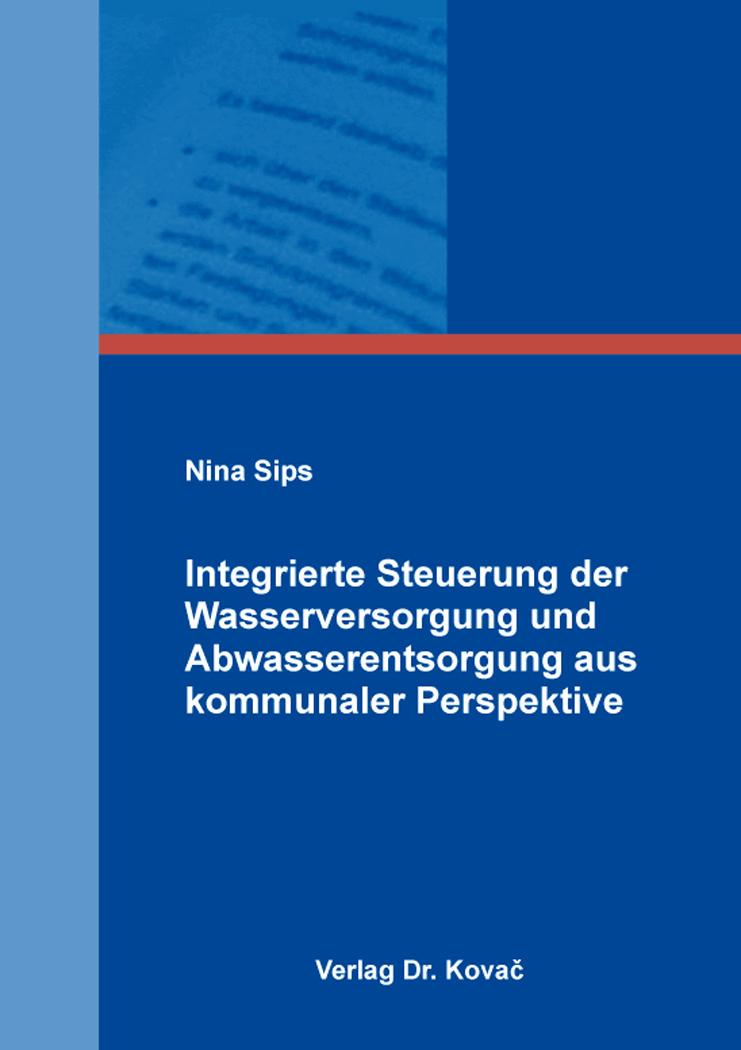 Cover: Integrierte Steuerung der Wasserversorgung und Abwasserentsorgung aus kommunaler Perspektive