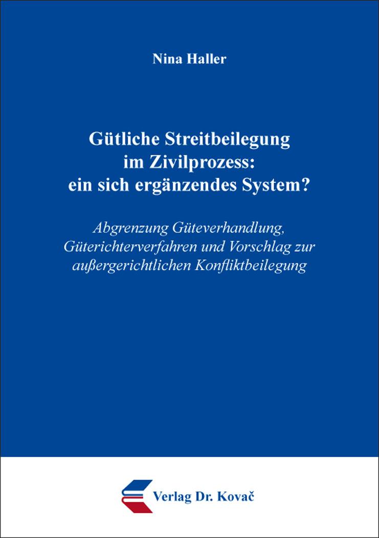Cover: Gütliche Streitbeilegung im Zivilprozess: ein sich ergänzendes System?