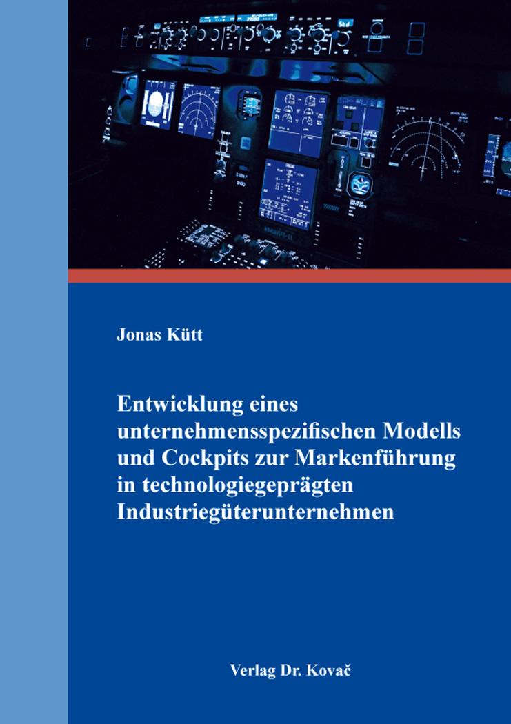 Cover: Entwicklung eines unternehmensspezifischen Modells und Cockpits zur Markenführung in technologiegeprägten Industriegüterunternehmen