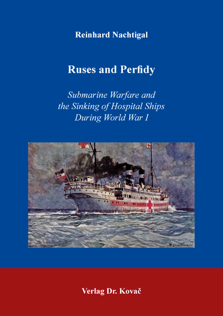 Cover: Ruses and Perfidy – Submarine Warfare and the Sinking of Hospital Ships During World War I