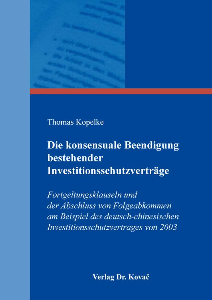 Cover: Die konsensuale Beendigung bestehender Investitionsschutzverträge