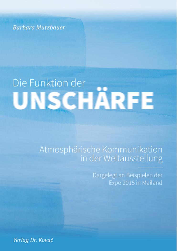 Cover: Die Funktion der Unschärfe – Atmosphärische Kommunikation in der Weltausstellung