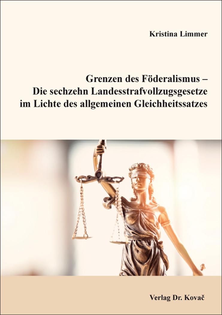 Cover: Grenzen des Föderalismus – Die sechzehn Landesstrafvollzugsgesetze im Lichte des allgemeinen Gleichheitssatzes