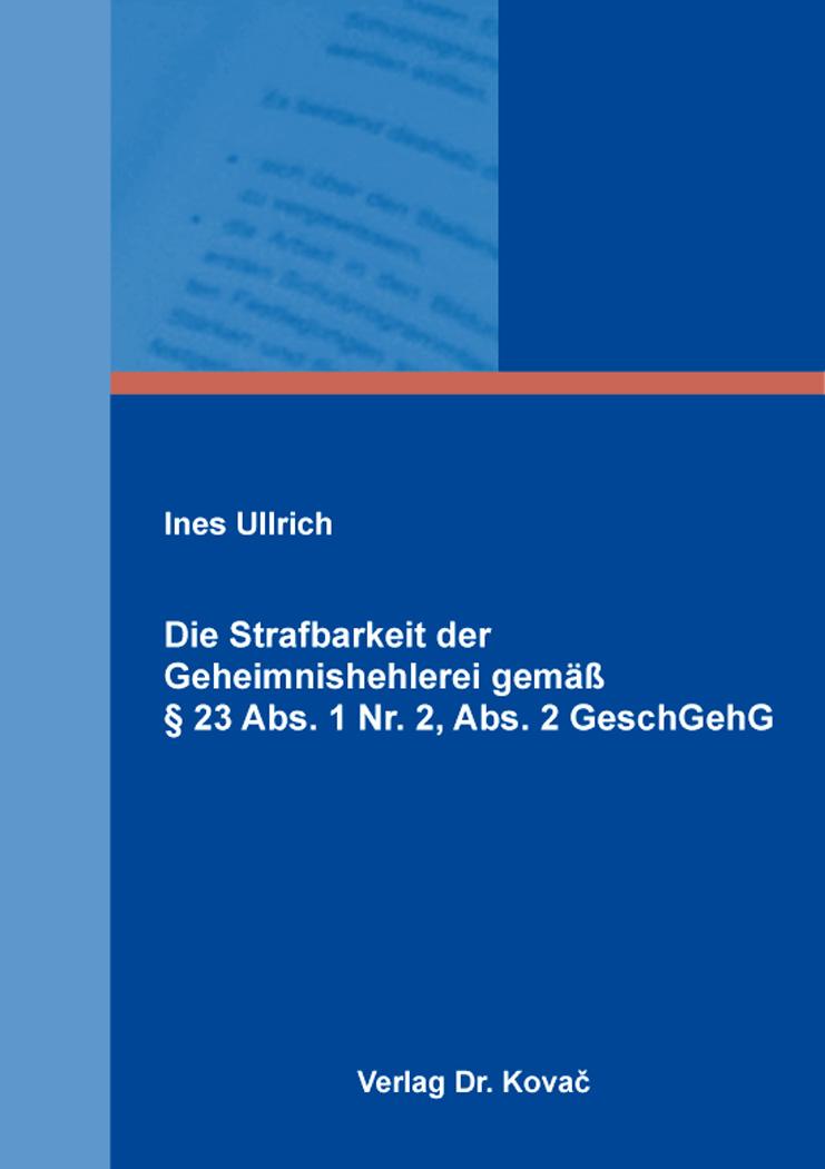Cover: Die Strafbarkeit der Geheimnishehlerei gemäß § 23 Abs. 1 Nr. 2, Abs. 2 GeschGehG