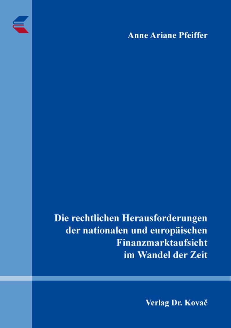 Cover: Die rechtlichen Herausforderungen der nationalen und europäischen Finanzmarktaufsicht im Wandel der Zeit