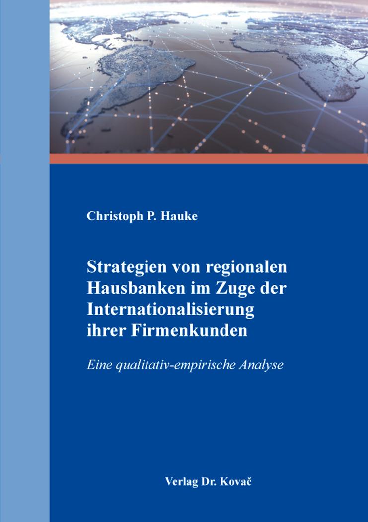 Cover: Strategien von regionalen Hausbanken im Zuge der Internationalisierung ihrer Firmenkunden