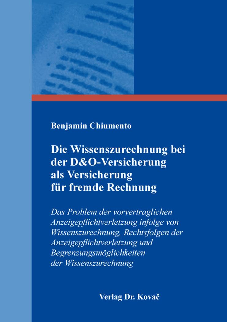 Cover: Die Wissenszurechnung bei der D&O-Versicherung als Versicherung für fremde Rechnung