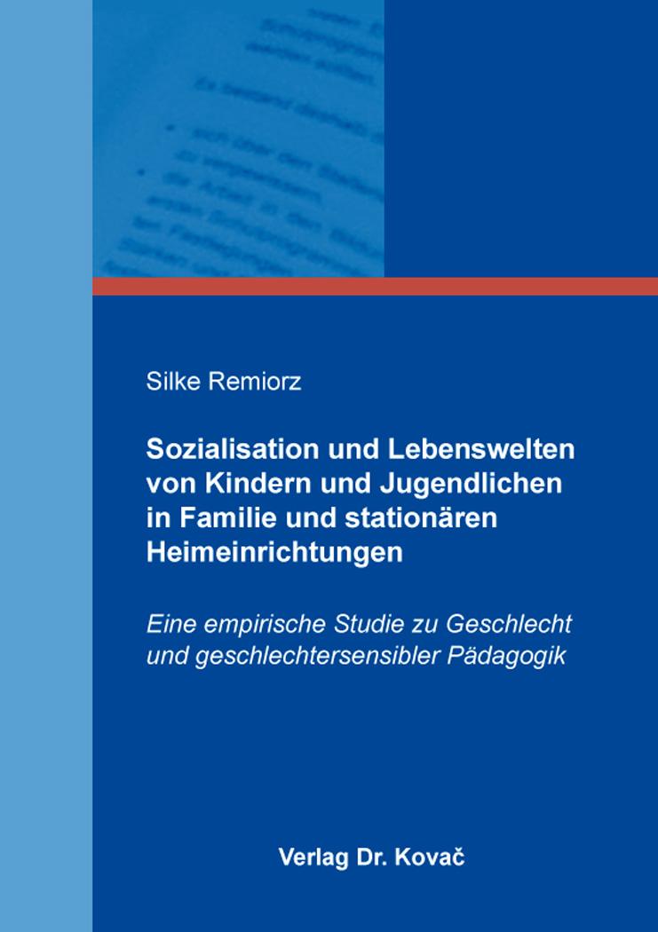 Cover: Sozialisation und Lebenswelten von Kindern und Jugendlichen in Familie und stationären Heimeinrichtungen