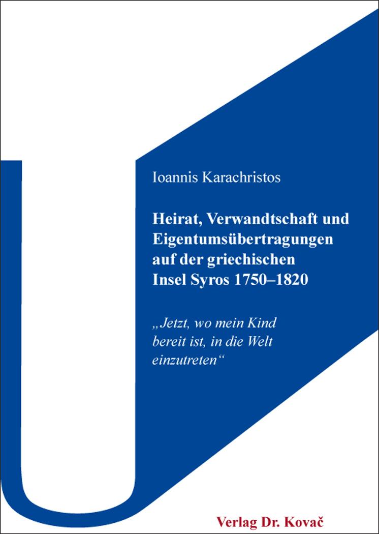 Cover: Heirat, Verwandtschaft und Eigentumsübertragungen auf der griechischen Insel Syros 1750–1820