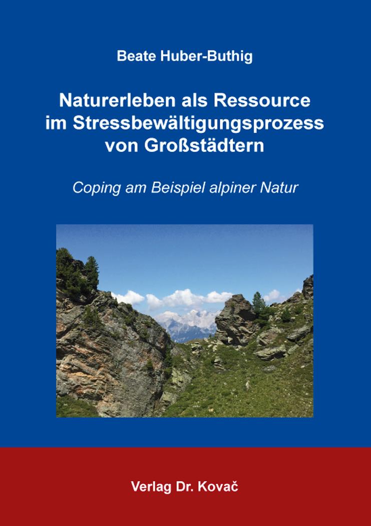Cover: Naturerleben als Ressource im Stressbewältigungsprozess von Großstädtern