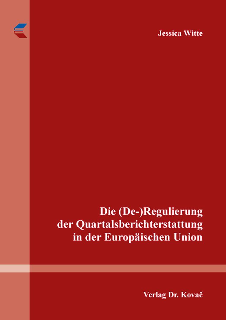 Cover: Die (De-)Regulierung der Quartalsberichterstattung in der Europäischen Union