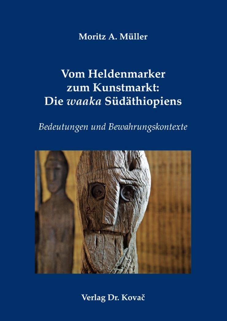 Cover: Vom Heldenmarker zum Kunstmarkt: Die waaka Südäthiopiens