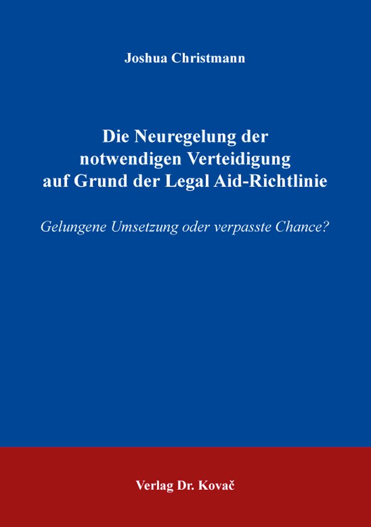 Cover: Die Neuregelung der notwendigen Verteidigung auf Grund der Legal Aid-Richtlinie