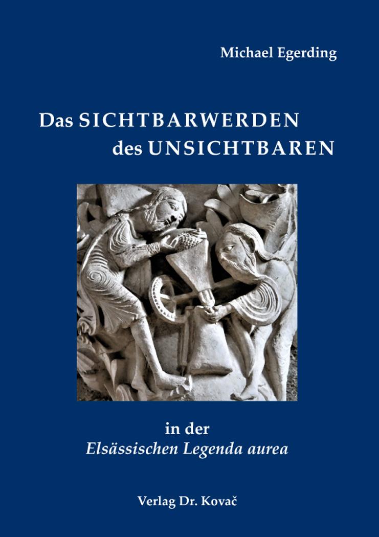 Cover: Das Sichtbarwerden des Unsichtbaren in der ElsässischenLegendaaurea