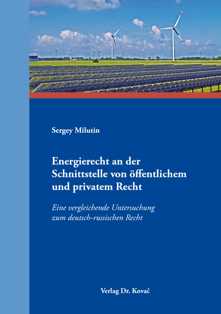 Cover: Energierecht an der Schnittstelle von öffentlichem und privatem Recht