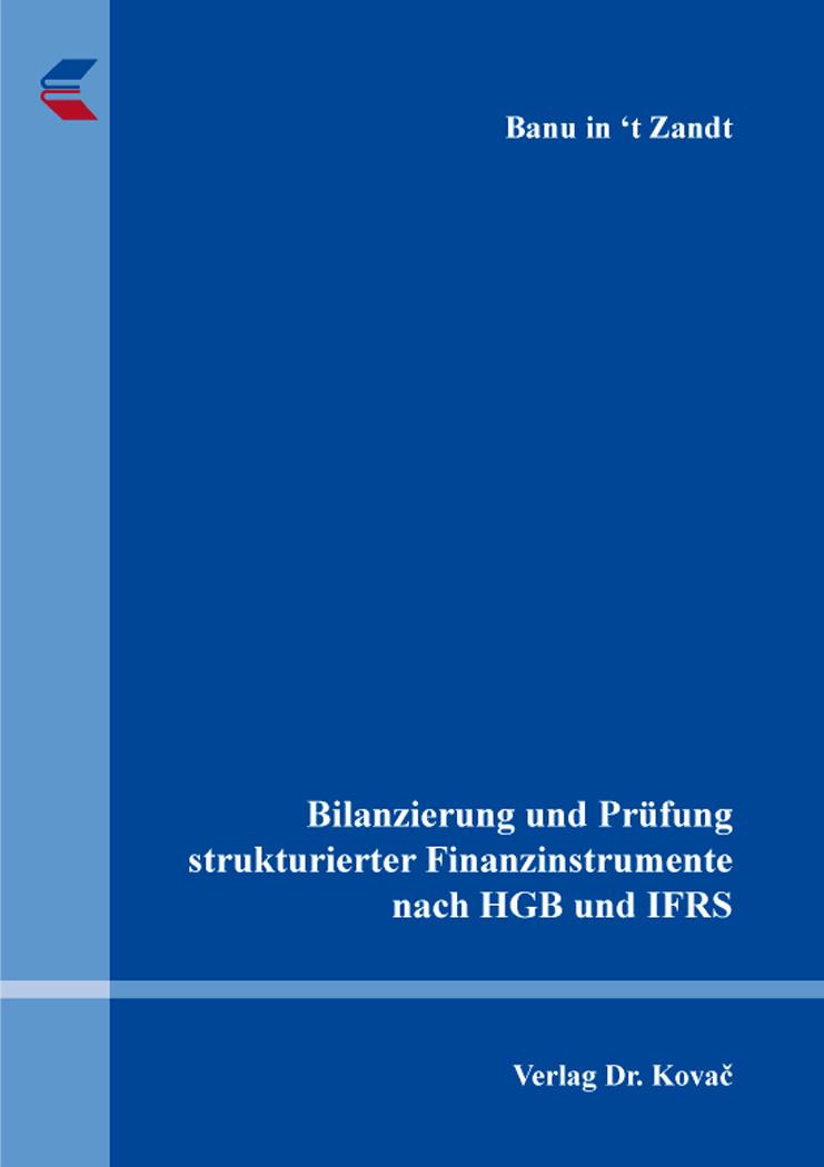 Cover: Bilanzierung und Prüfung strukturierter Finanzinstrumente nach HGB und IFRS