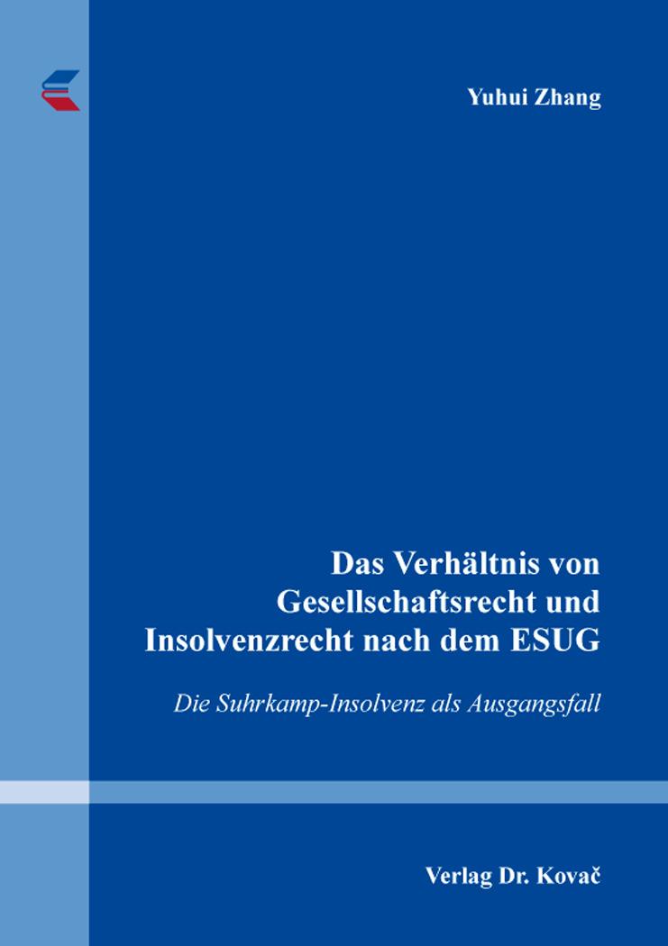 Cover: Das Verhältnis von Gesellschaftsrecht und Insolvenzrecht nach dem ESUG