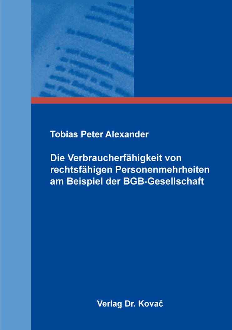 Cover: Die Verbraucherfähigkeit von rechtsfähigen Personenmehrheiten am Beispiel der BGB-Gesellschaft