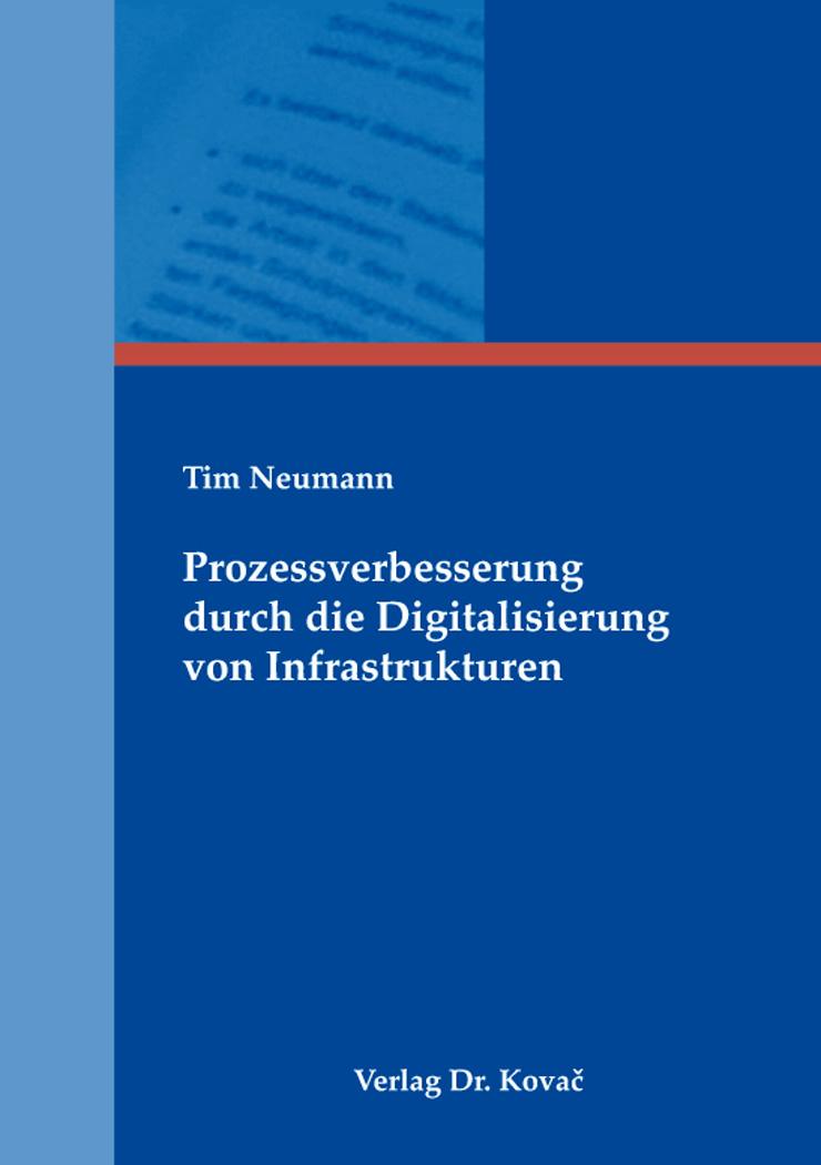 Cover: Prozessverbesserung durch die Digitalisierung von Infrastrukturen