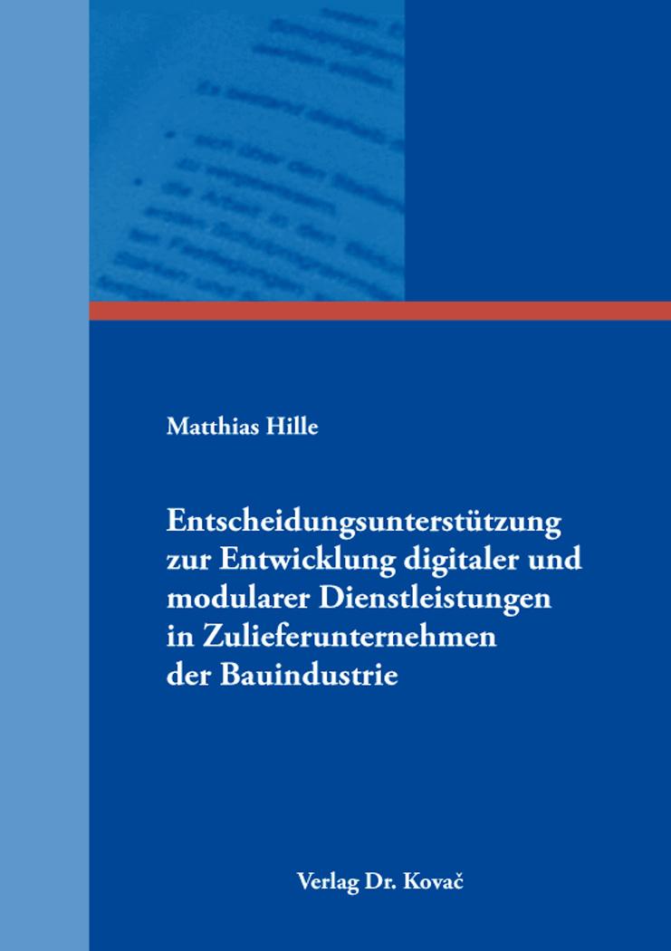 Cover: Entscheidungsunterstützung zur Entwicklung digitaler und modularer Dienstleistungen in Zulieferunternehmen der Bauindustrie