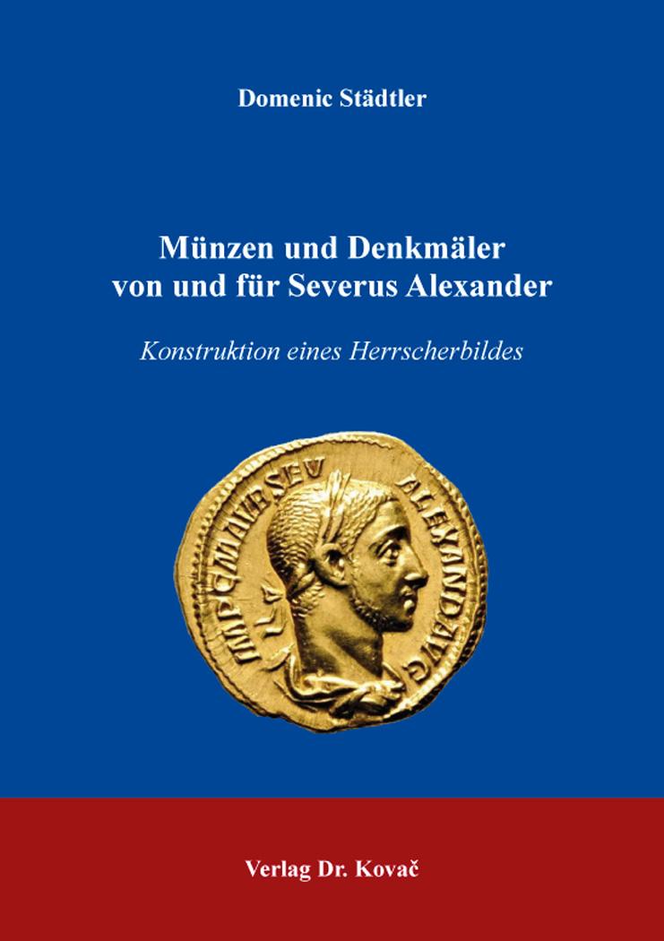 Cover: Münzen und Denkmäler von und für Severus Alexander