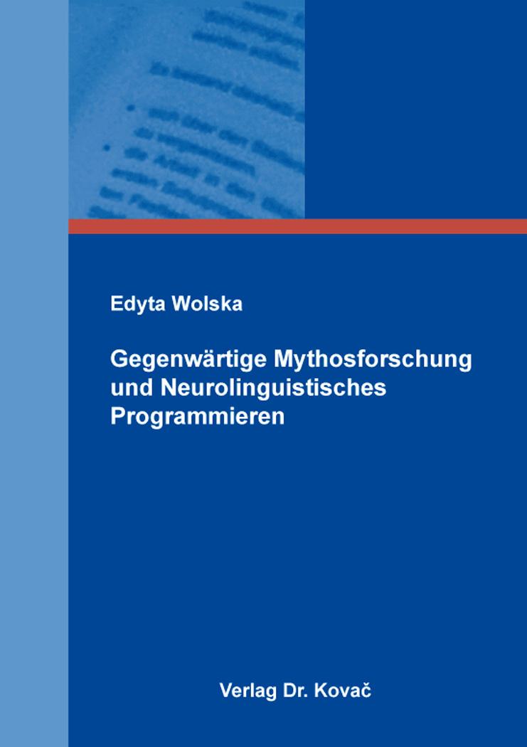 Cover: Gegenwärtige Mythosforschung und Neurolinguistisches Programmieren