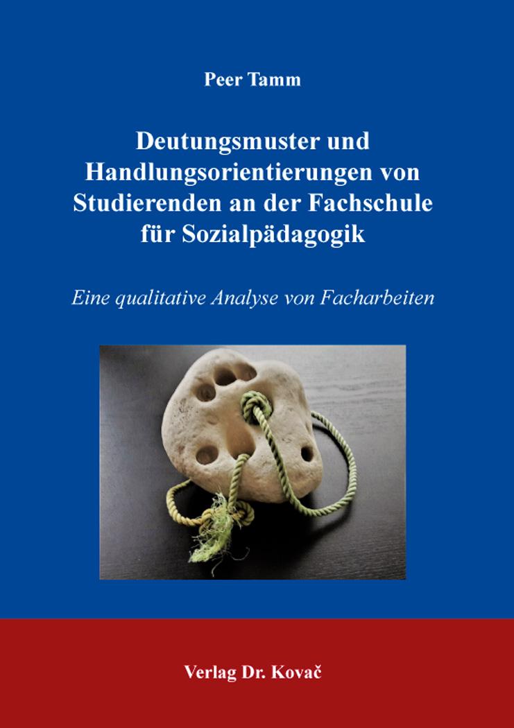 Cover: Deutungsmuster und Handlungsorientierungen von Studierenden an der Fachschule für Sozialpädagogik