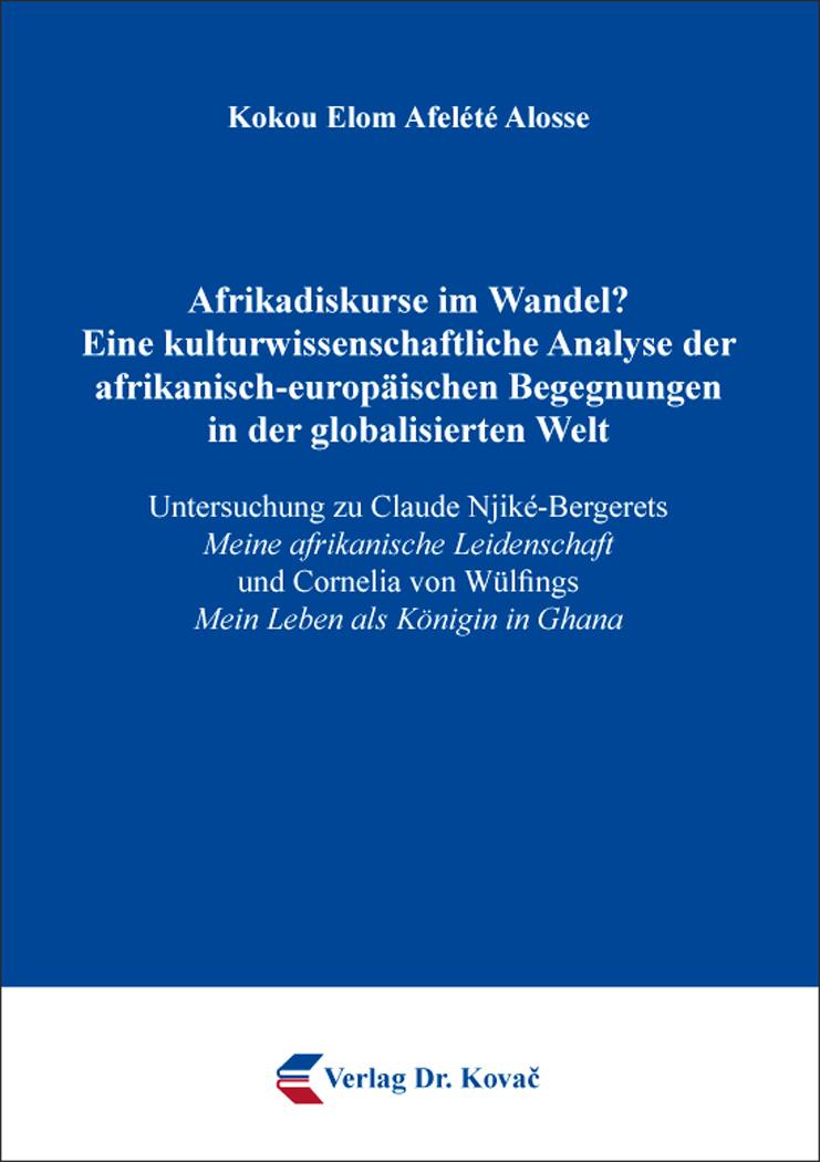 Cover: Afrikadiskurse im Wandel? Eine kulturwissenschaftliche Analyse der afrikanisch-europäischen Begegnungen in der globalisierten Welt