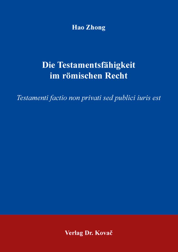 Cover: Die Testamentsfähigkeit im römischen Recht