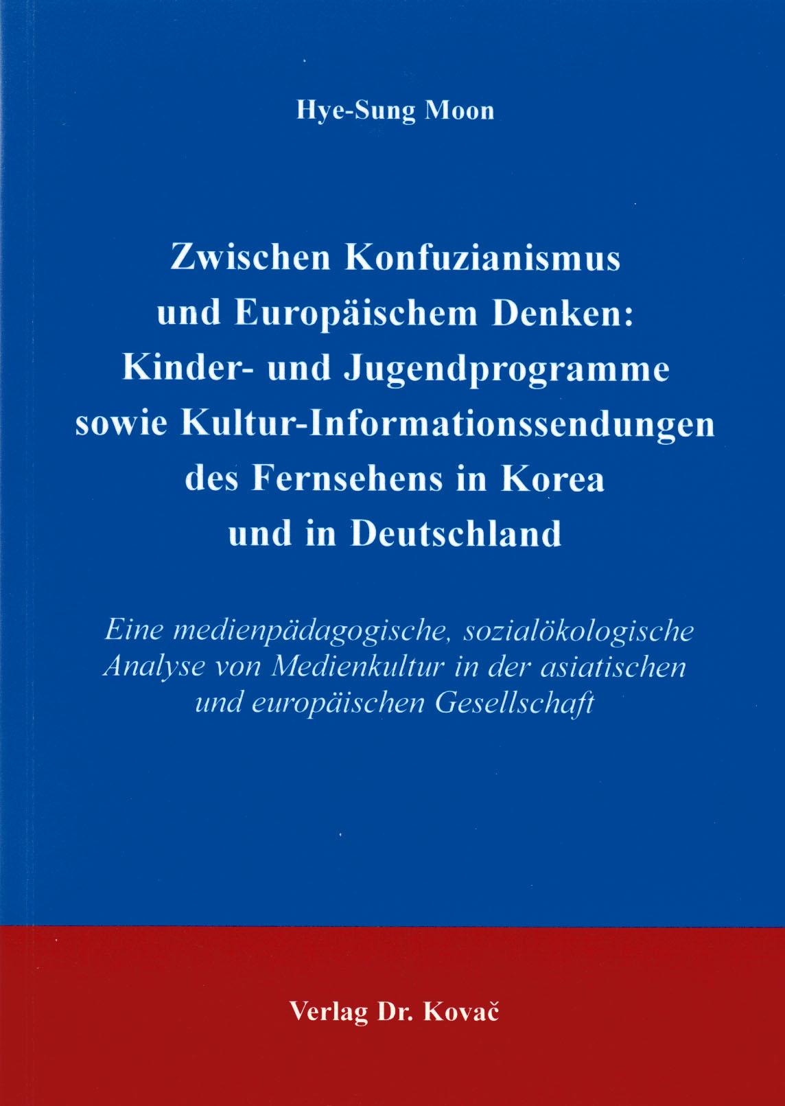 Cover: Zwischen Konfuzianismus und europäischem Denken: Kinder - und Jugendprogramme sowie Kultur-Informationssendungen des Fernsehens in Korea und in Deutschland