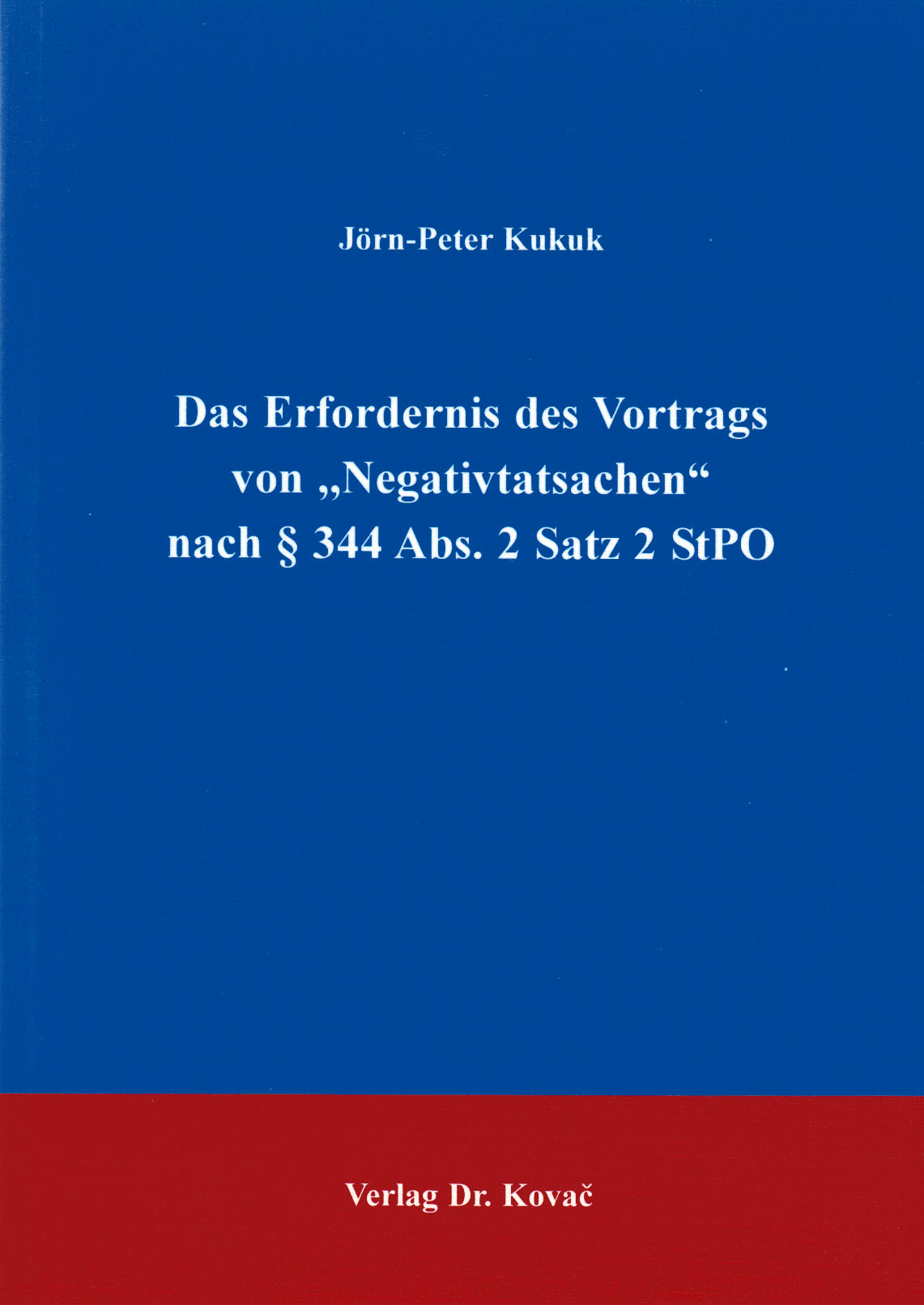 """Cover: Das Erfordernis des Vortrags von """"Negativtatsachen"""" nach §344 Abs. 2 Satz 2 StPO"""