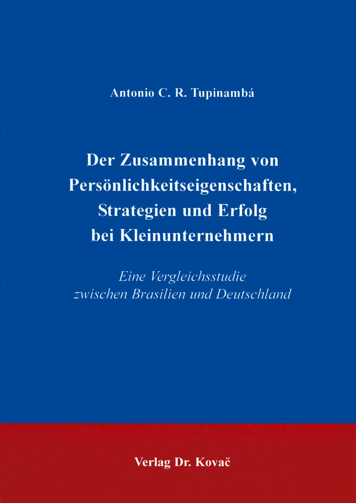 Cover: Der Zusammenhang von Persönlichkeitseigenschaften, Strategien und Erfolg bei Kleinunternehmern