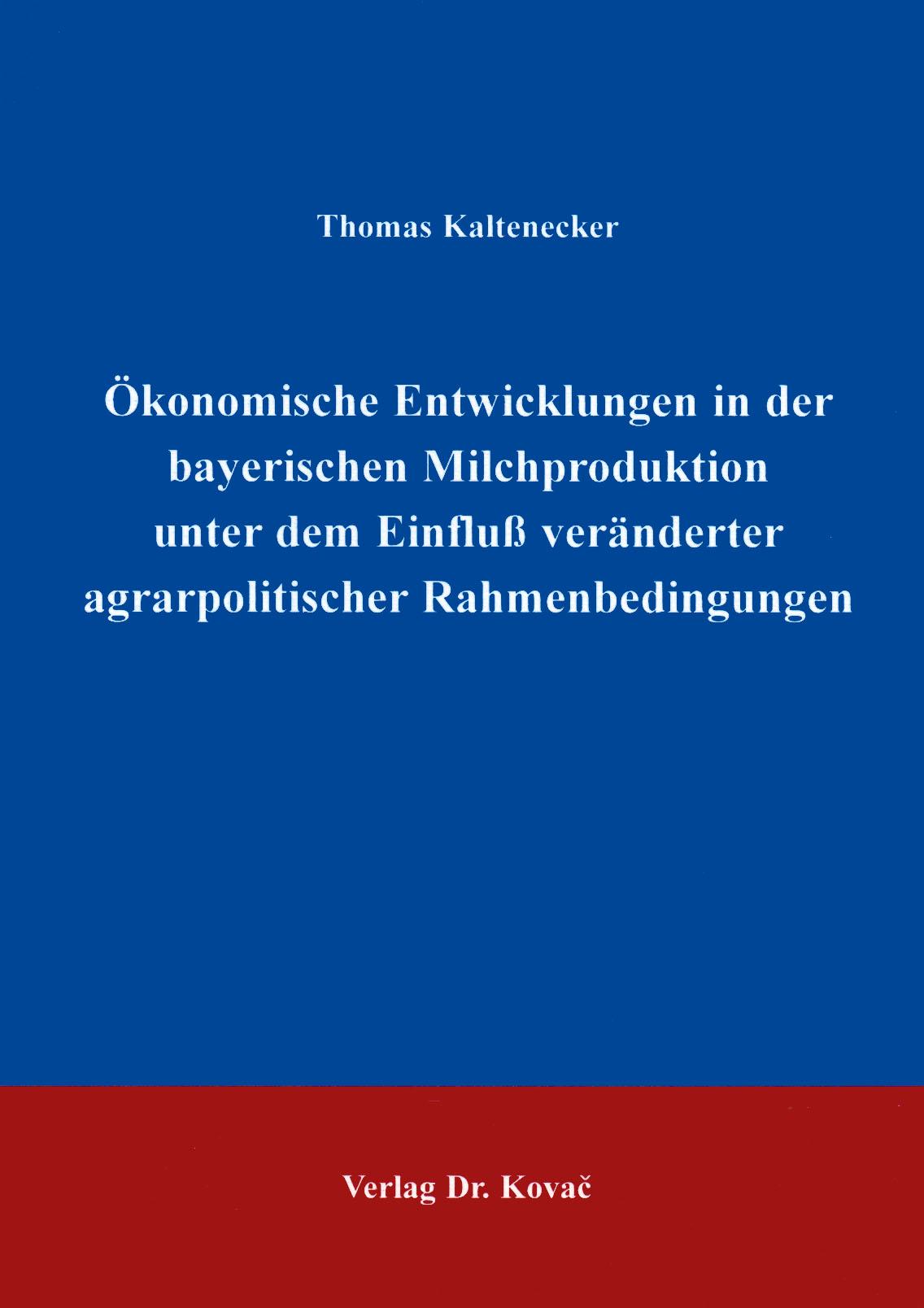 Cover: Ökonomische Entwicklungen in der bayrischen Milchproduktion unter dem Einfluß veränderter agrarpolitischer Rahmenbedingungen