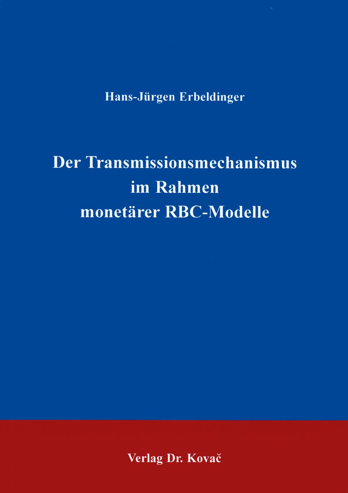 Cover: Der Transmissionsmechanismus im Rahmen monetärer RBC-Modelle