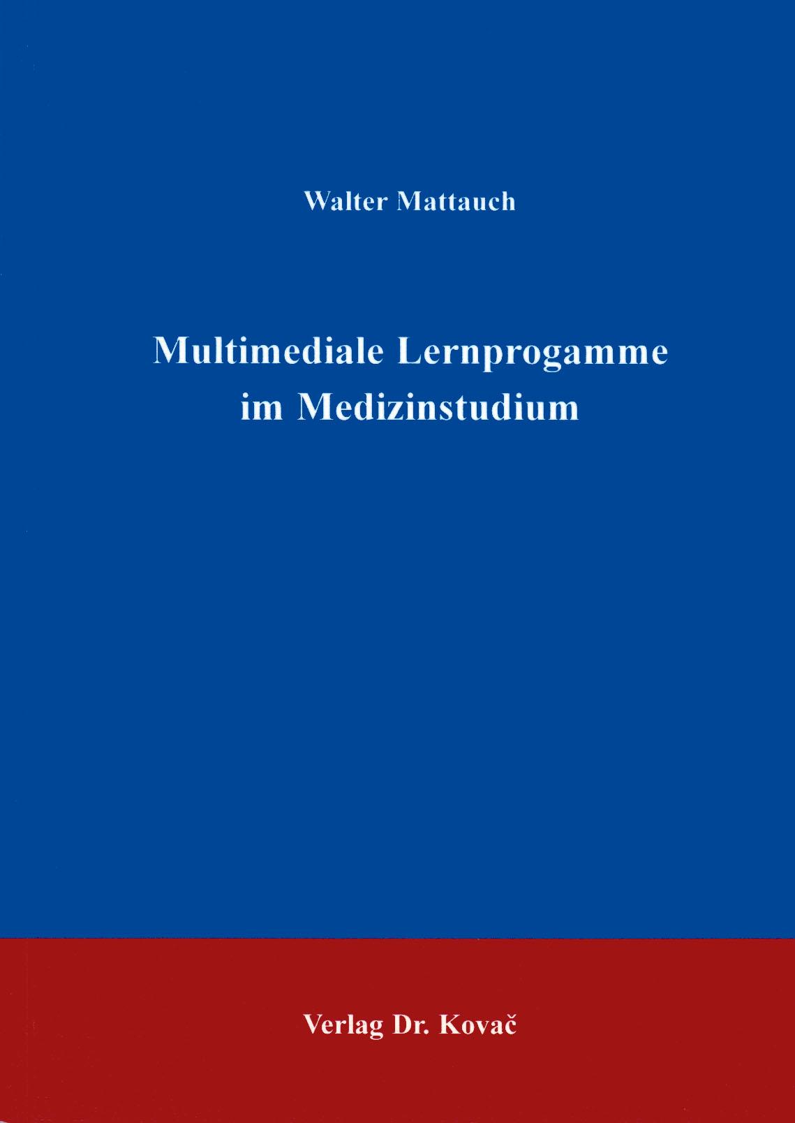 Cover: Multimediale Lernprogramme im Medizinstudium