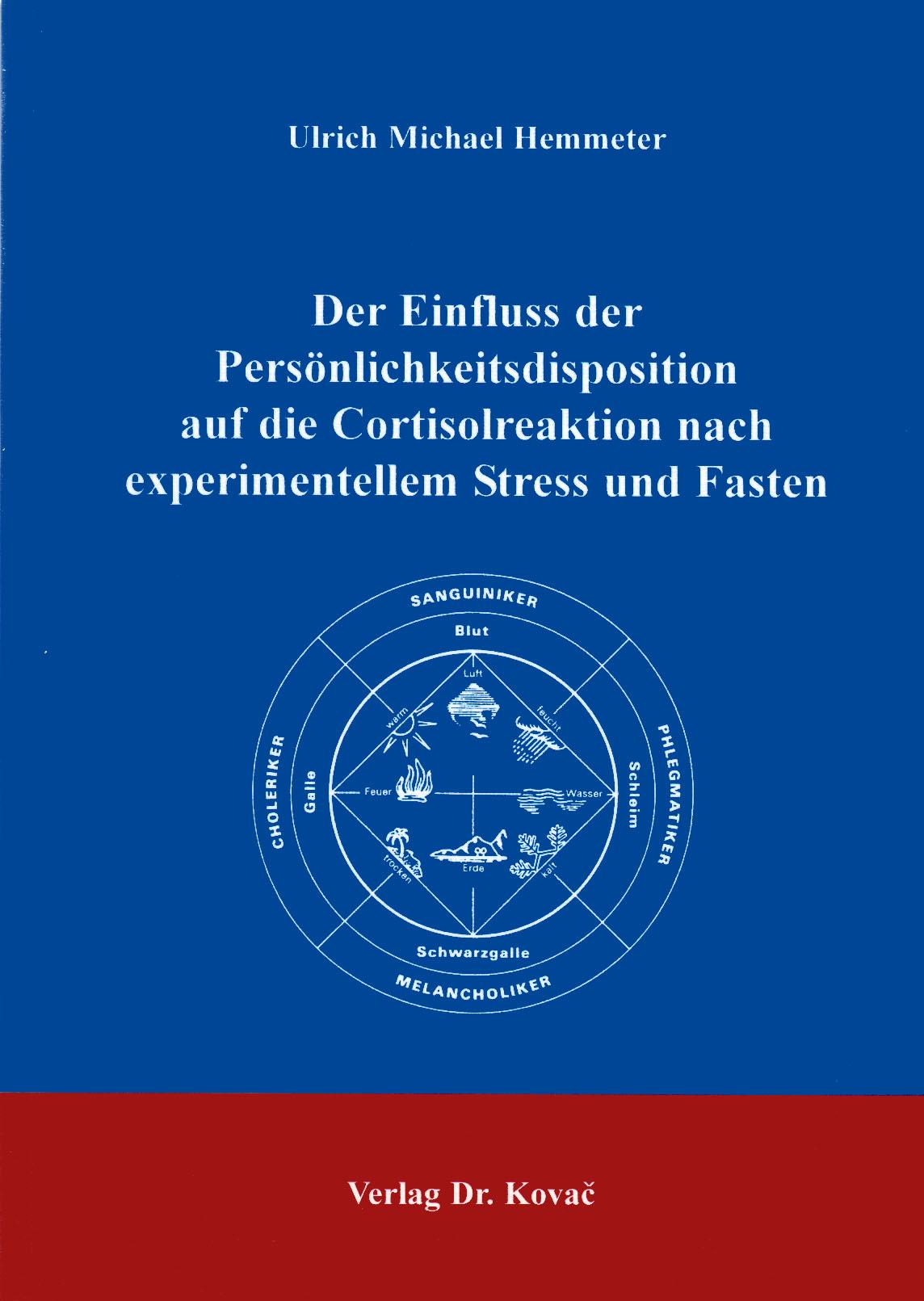 Cover: Der Einfluss der Persönlichkeitsdisposition auf die Cortisolreaktion nach experimentellem Stress und Fasten