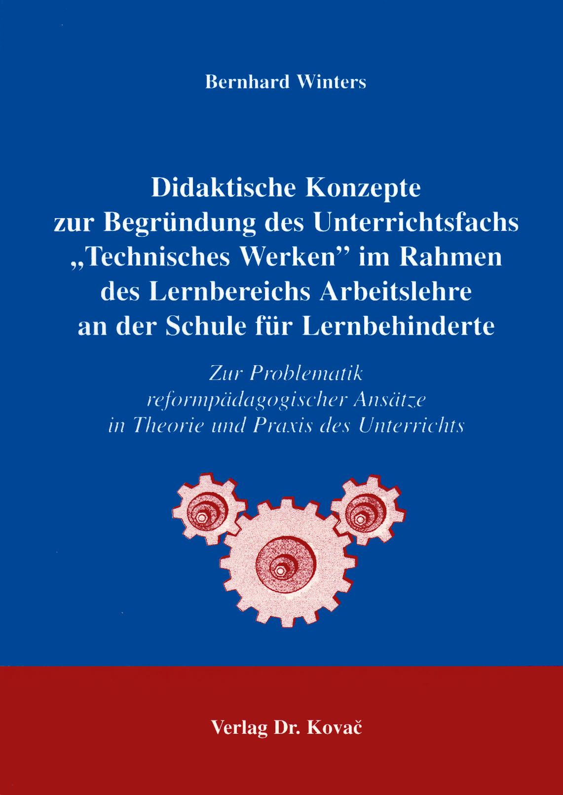 """Cover: Didaktische Konzepte zur Begründung des Unterrichtsfachs """"Technisches Werken"""" im Rahmen des Lernbereichs Arbeitslehre an der Schule für Lernbehinderte"""