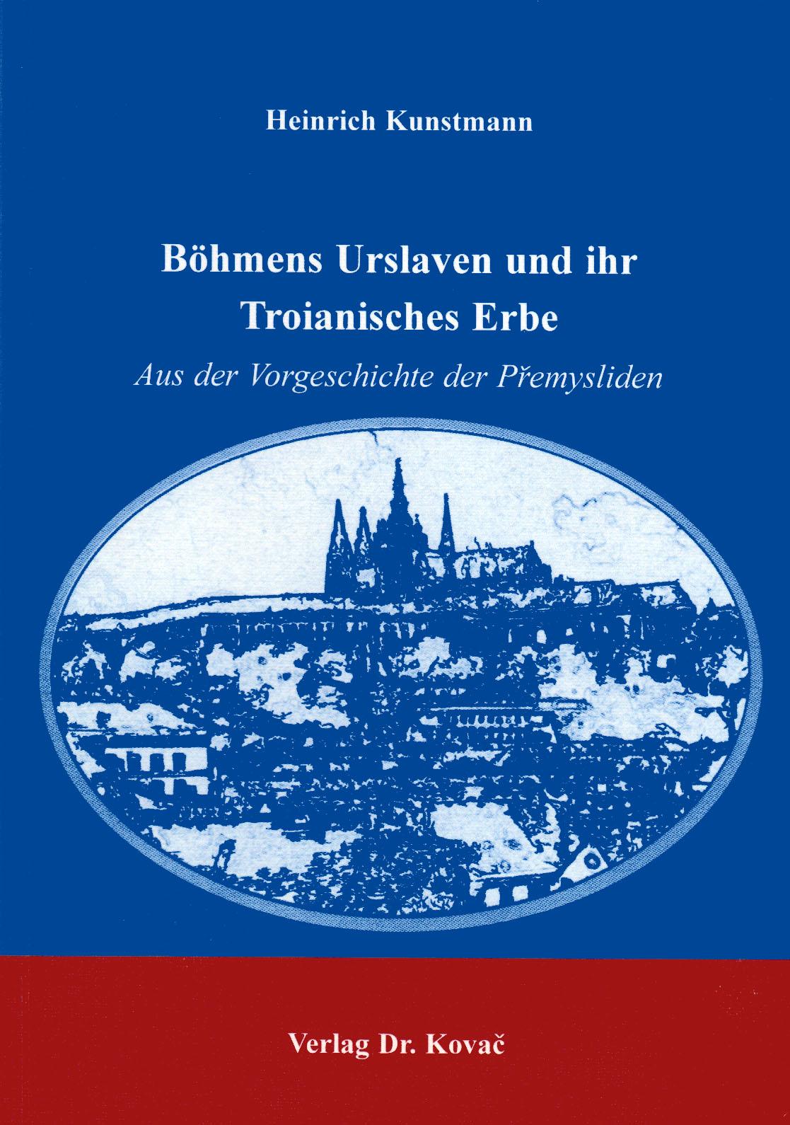 Cover: Böhmens Urslaven und ihr Troianisches Erbe